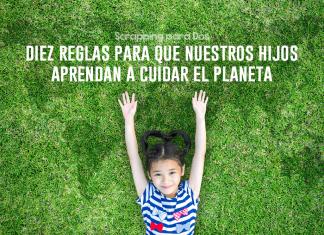 Diez Reglas para que Nuestros Hijos Aprendan a Cuidar el Planeta